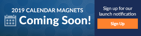 2019 Calendar Magnets Coming Soon. Sign up for our launch notification.