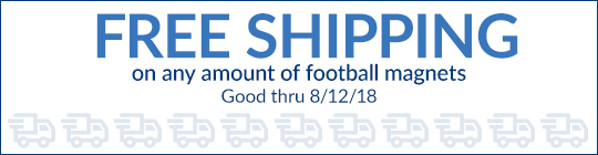 Free Shipping on any amount of football magnets. Good thru 08/12/18. Shop Now