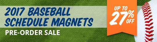 2017 Baseball Schedule Magnets Pre-Order Sale