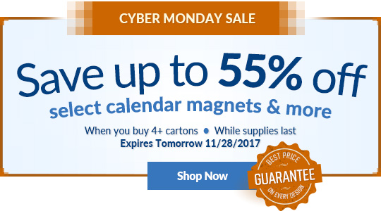 CYBER MONDAY SALE! Save up to 55% off selected calendar magnets & more when you buy 4+ cartons - while supplies last. Expires 11/28/2017