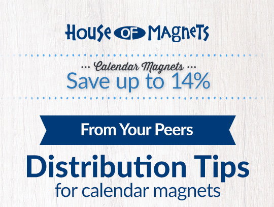 Distribution Tips for Calendar Magnets. Save up to 16%. Shop Now