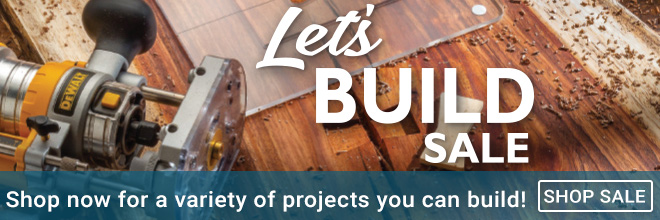 Let's Build Sale - Shop Now for a variety of projects you can build!