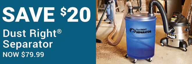Save $20 on the Dust Right Separator